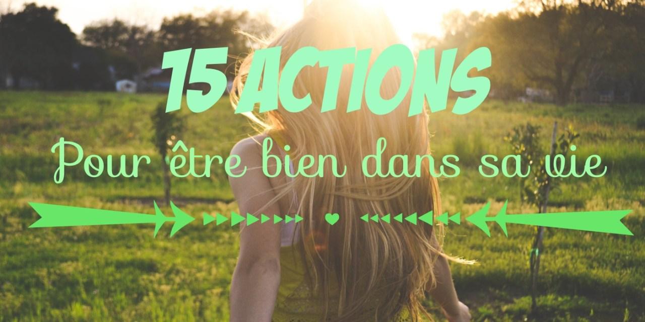 15 petites actions pour être bien dans sa vie – Vive le Bien-Être !