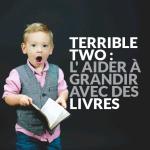 Terrible Two : Des livres pour les aider a grandir