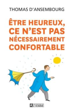 Etre heureux, ce n'est pas nécessairement confortable,, un livre de Thomas d'Ansembourg