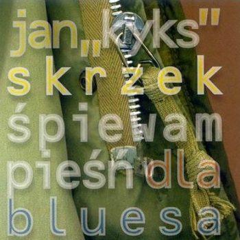 Jan_Kyks_Skrzek-Spiewam_piesn_dla_bluesa-cd