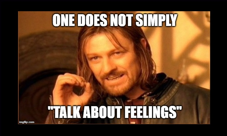 "One Does Not Simply ""Talk About Feelings"" meme"