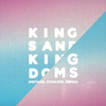 Kings And Kingdoms (MICHAEL SCHAWEL remix) - Kings And Kingdoms