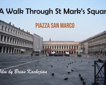A Walk Through St Mark's Square – A Film By Brian Kachejian