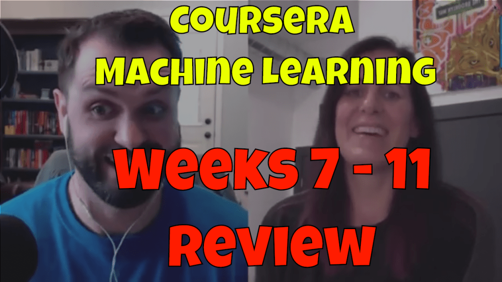 Machine Learning Andrew Ng : Weeks 7 – 11 Review