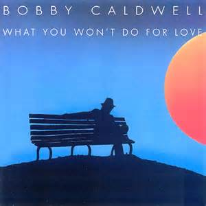 Bobby Caldwell | What You Won't Do For Love