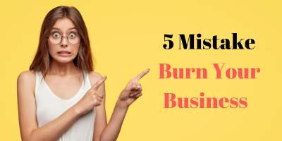 5 E-Commerce Mistakes That Can BURN Your Business 8