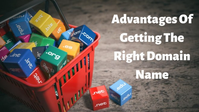 Advantages Of Getting The Right Domain Name
