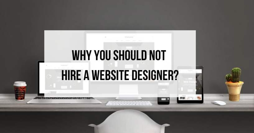 Why You Should NOT Hire A Website Designer? 1