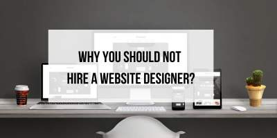 Why You Should NOT Hire A Website Designer? 6