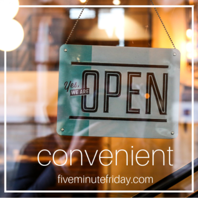 Five Minute Friday: CONVENIENT