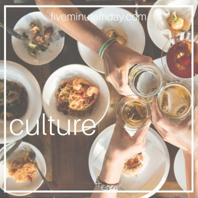 Five Minute Friday: CULTURE