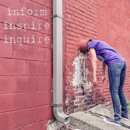 Informing, inspiring, inquiring