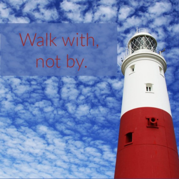 Be a beacon by walking with, not by