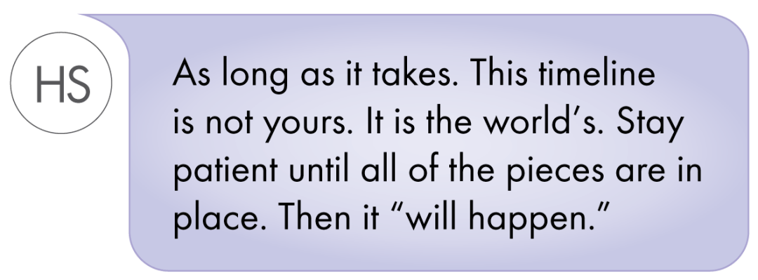 """This timeline is not yours. It is the world's. Stay patient until all of the pieces are in place. Then it """"will happen."""""""