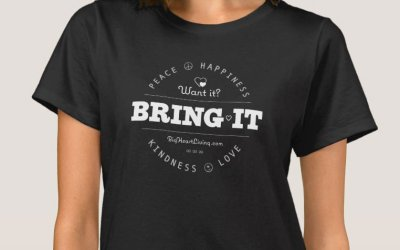 Apparel – Want it? BRING IT! Peace ∞ Love ∞ Happiness ∞ Kindness (on Dark)
