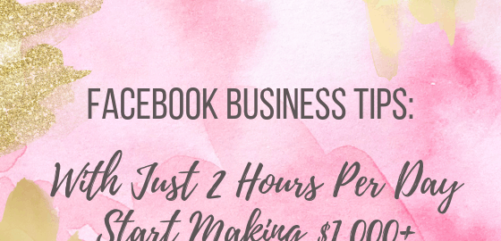 Facebook Business Tips - With Just 2 Hours Per Day Start Making $1000+