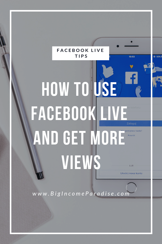 Facebook Live Tips: How To Use Facebook Live And Get More And Get More Views- Big Income Paradise