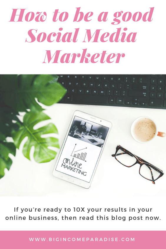 How Can I Be a Good Social Media Marketer - Big Income Paradise