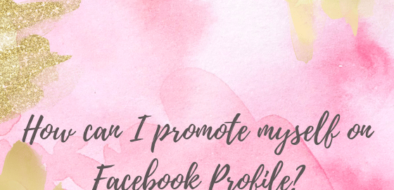 How can I promote myself on Facebook Profile_