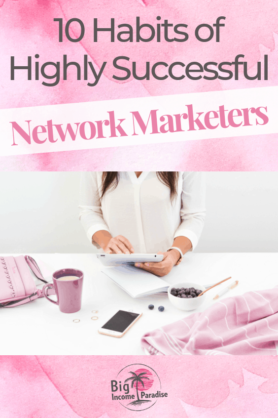 Learn these 10 Habits of Highly Successful Network Marketers. You will see an increase of authority, productivity and income. Without the success habits you won't achieve much in the online marketing. Read the blog post now and change your life. #BigIncomeParadise #SuccessHabits #networkmarketingsuccess #becomesuccessful