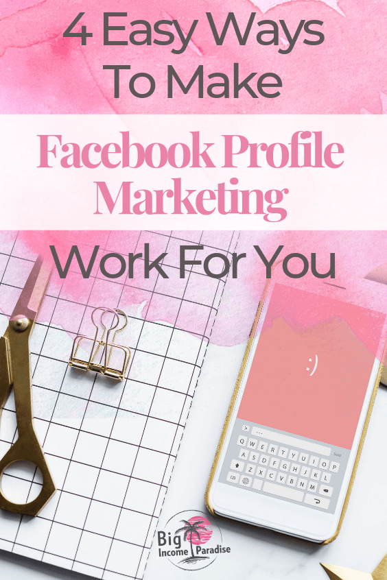 Are you using your Facebook Profile to market your online business? If not, then you should because with your Facebook profile you can reach a lot more people for free. You will get more free traffic and you will brand yourself faster. Here Are 4 Easy Ways To Make Facebook Profile Marketing Work For You. Check it out and don't forget to Re-Pin it. #BigIncomeParadise #facebookprofile #facebookmarketingstrategy #facebookmarketingstrategies #brandingyourself