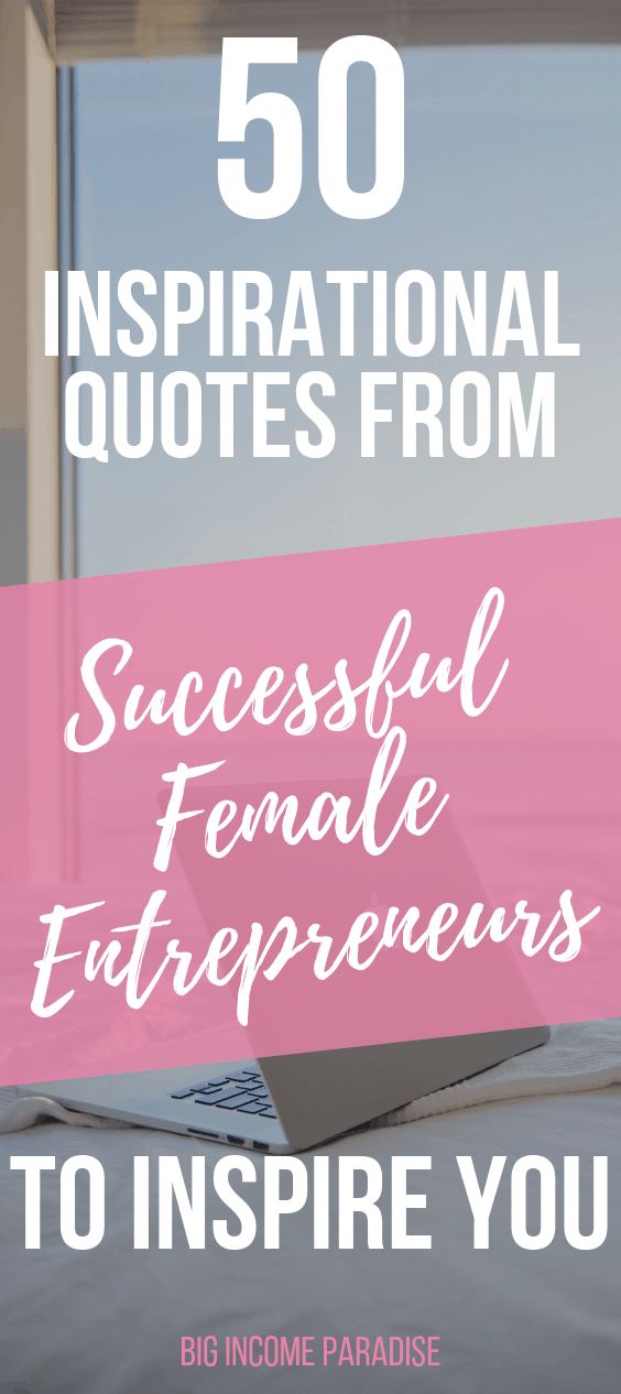 50 Inspirational Quotes from Successful Female Entrepreneurs To Inspire You - Big Income Paradise