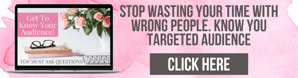 Stop Wasting Your Time With Wrong People. Get To Know Your Targeted Audience!