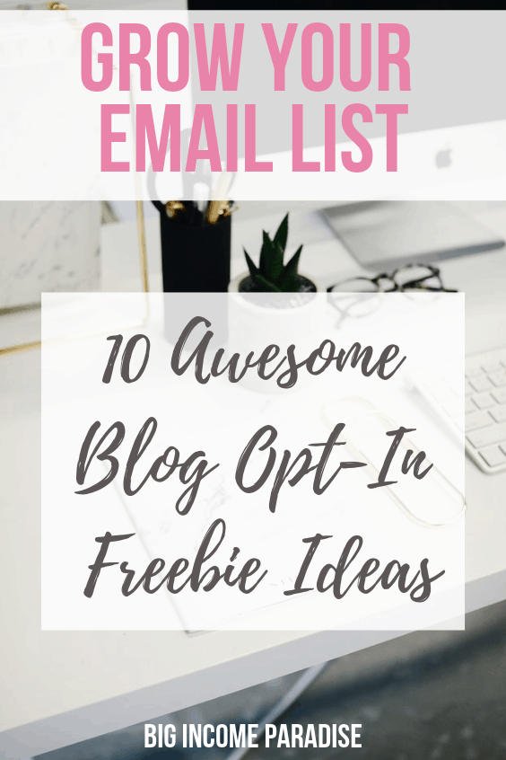 Grow Your Email List - Here are 10 Awesome Blog Opt-In Freebie Ideas