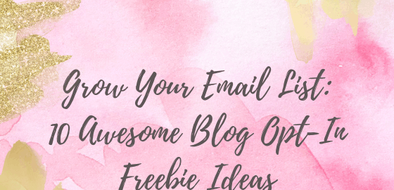 Grow Your Email List_ 10 Awesome Blog Opt-In Freebie Ideas
