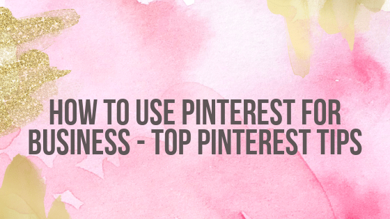How To Use Pinterest For Business - TOP Pinterest Tips