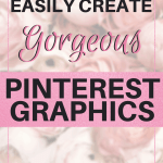 Easily Create Gorgeous Pinterest Graphics That Actually Get Clicked