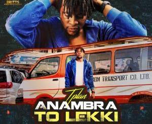 TPlan – Anambra To Lekki (Prod. By TPlan)