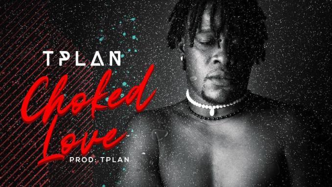 TPlan – Choked Love (Prod. By TPlan)