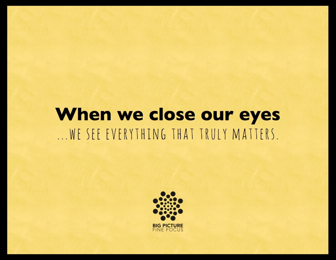 close your eyes to see what truly matters