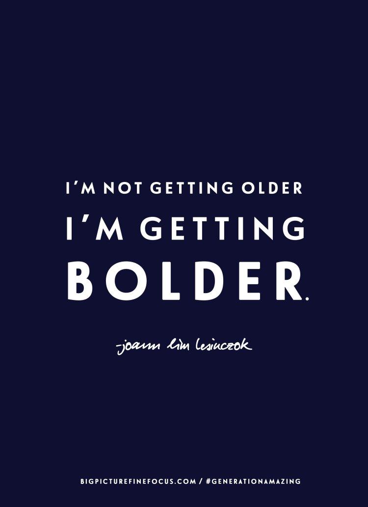 I'm-not-getting-older,-I'm-getting-BOLDER