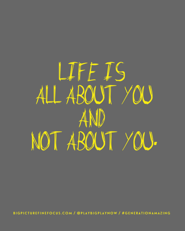 life-is-all-about-you-and-not-about-you