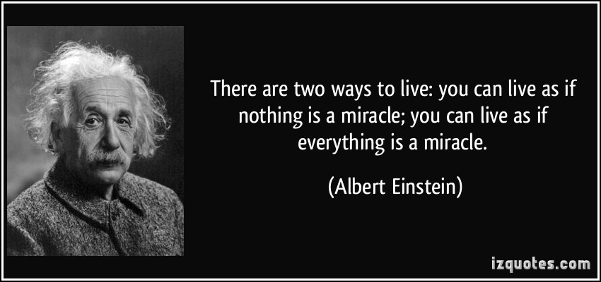quote-there-are-two-ways-to-live-you-can-live-as-if-nothing-is-a-miracle-you-can-live-as-if-everything-albert-einstein-56459