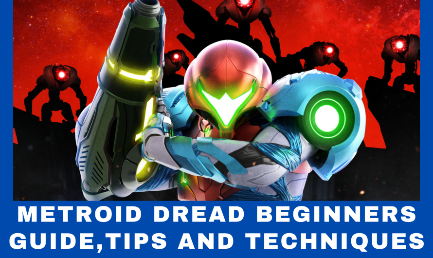 Metroid Dread Beginners Guide,Tips and Techniques (Updated 2022)