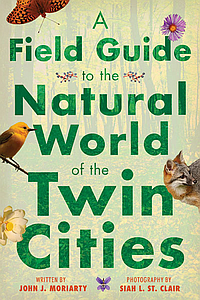 Book cover for A Field Guide to the Natural World of the Twin Cities.