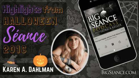 Highlights from the 2016 Halloween Seance with Ouija Expert Karen A. Dahlman - The Big Seance Podcast: My Paranormal World #78 - BigSeance.com