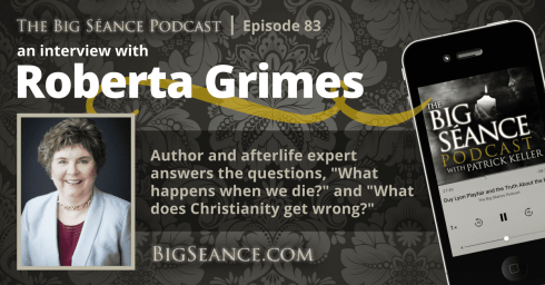 Interview with Roberta Grimes, Author and Afterlife Researcher - Big Seance Podcast: My Paranormal World #83 - BigSeance.com