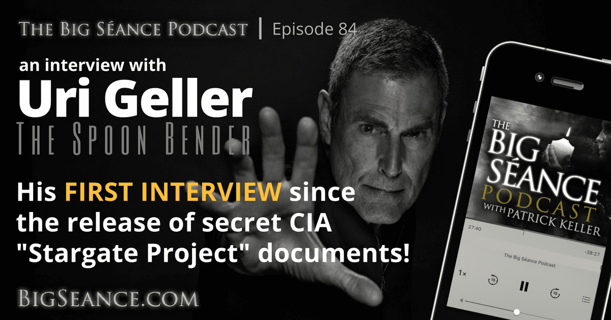 Uri Geller on the Declassified CIA Stargate Project Documents - The Big Seance Podcast #84