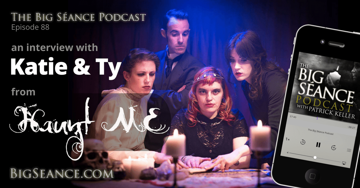 Katie and Ty from the Haunt ME Paranormal Web Series - The Big Seance Podcast #88