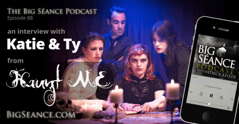 An Interview with Katie and Ty from Haunt ME, the Paranormal Web Series - The Big Seance Podcast #88