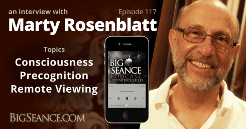 An Interview with Marty Rosenblatt on Consciousness, Precognition, and Remote Viewing - The Big Seance Podcast: My Paranormal World #117