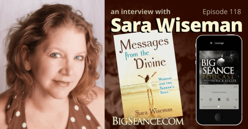 Messages from the Divine, and interview with Sara Wiseman - The Big Seance Podcast: My Paranormal World #118