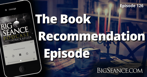 The 20 Paranormal and Metaphysical Books You Must Read - Big Seance Podcast #126