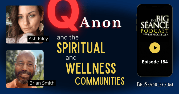 QAnon and the Spiritual Wellness Communities with Ash Riley and Brian Smith - Big Seance Podcast: My Paranormal World #184