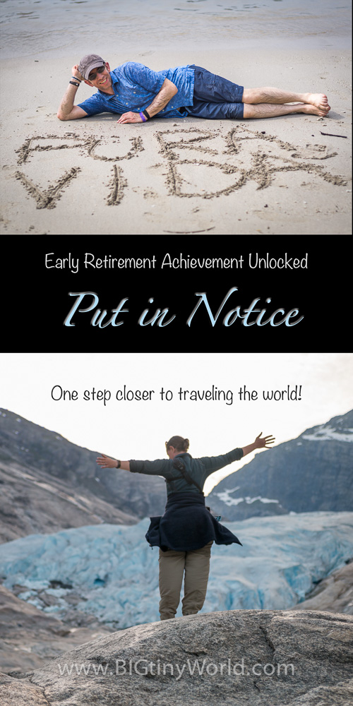 Early Retirement Achievement Unlocked: Put in Notice | BIG tiny World Travel | It's finally getting real, as one of us just put in his notice! The end date is set, and we're that much closer to the trip of a lifetime! Click to read all about it! | #quittingwork #traveltheworld #travel #travelcouple #aroundtheworld