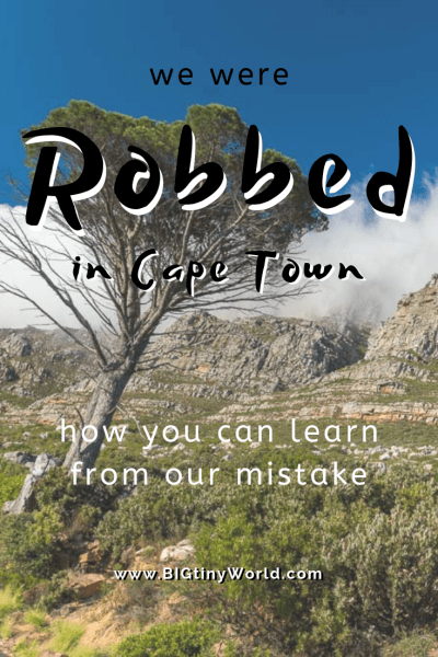 We Were Robbed While Traveling - How You Can Learn from Our Mistake | BIG tiny World Travel | We were robbed while visiting the beautiful city of Cape Town, South Africa. Click to read what happened and how you can protect yourself from this common scam. | #travelsafety #travelscams #CapeTown #SouthAfrica #robbery #travel